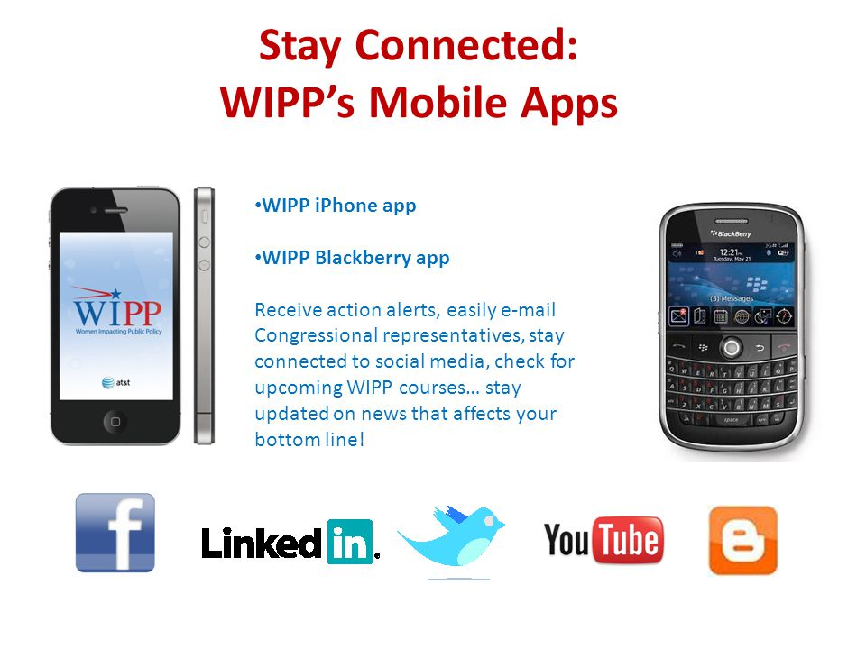 Stay Connected: WIPP's Mobile Apps WIPP iPhone app WIPP Blackberry app Receive action alerts, easily  Congressional representatives, stay connected to social media, check for upcoming WIPP courses… stay updated on news that affects your bottom line!