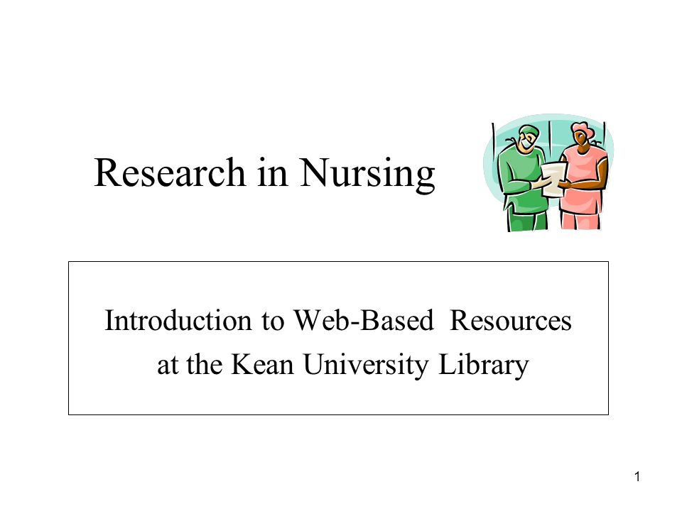 1 Research in Nursing Introduction to Web-Based Resources at the Kean University Library