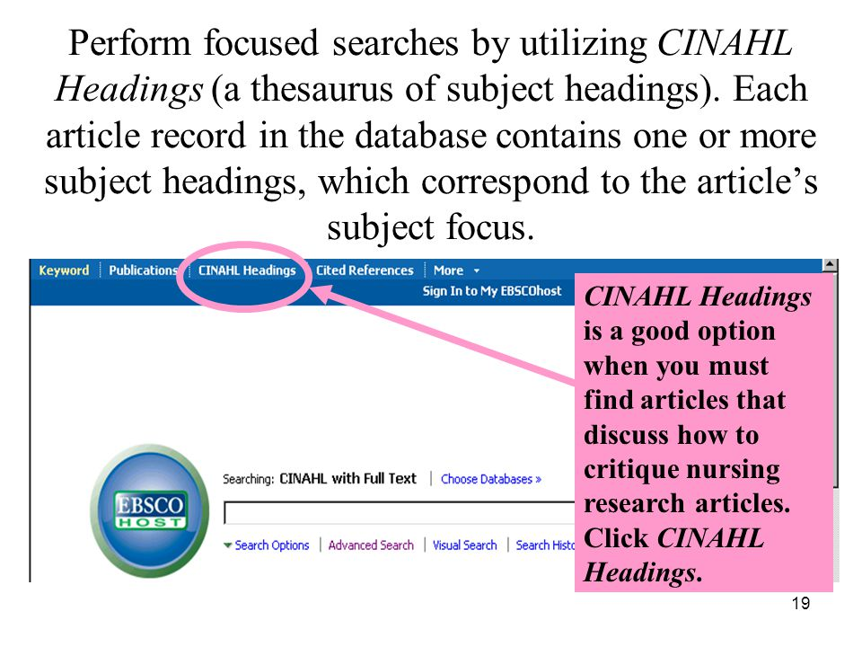 19 Perform focused searches by utilizing CINAHL Headings (a thesaurus of subject headings).