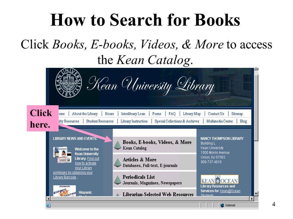 4 How to Search for Books x x Click Books, E-books, Videos, & More to access the Kean Catalog.