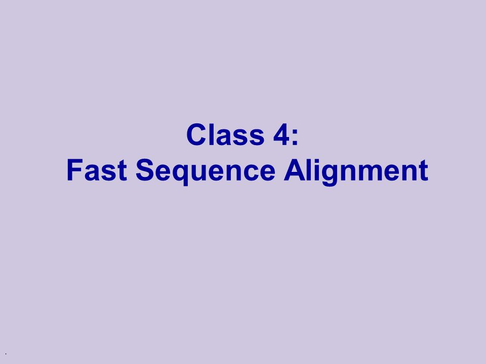 . Class 4: Fast Sequence Alignment