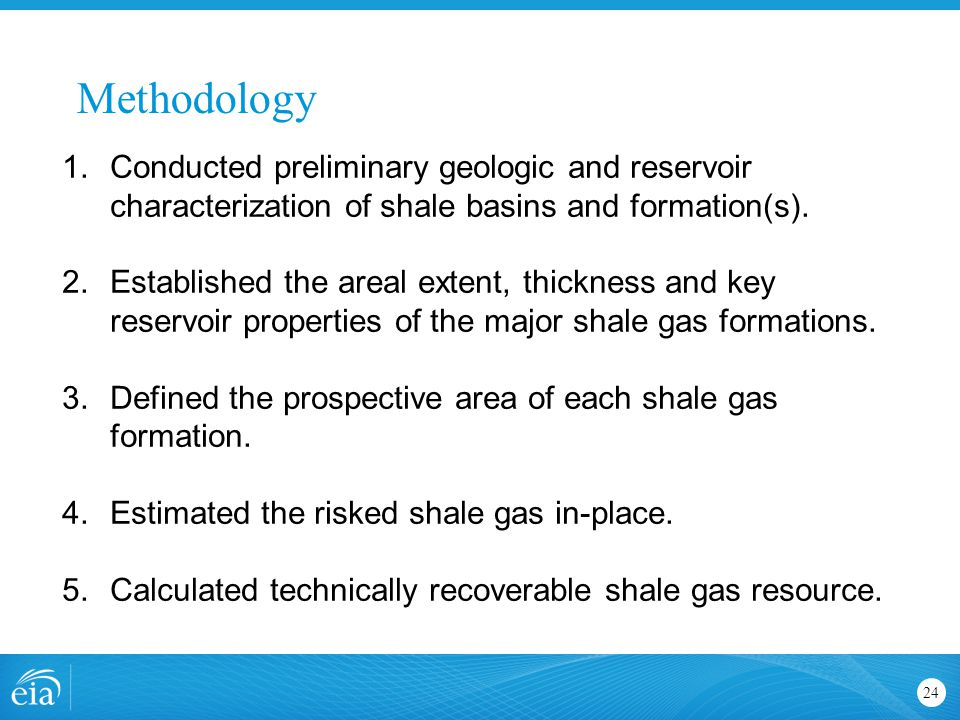 Methodology 24 1.Conducted preliminary geologic and reservoir characterization of shale basins and formation(s).