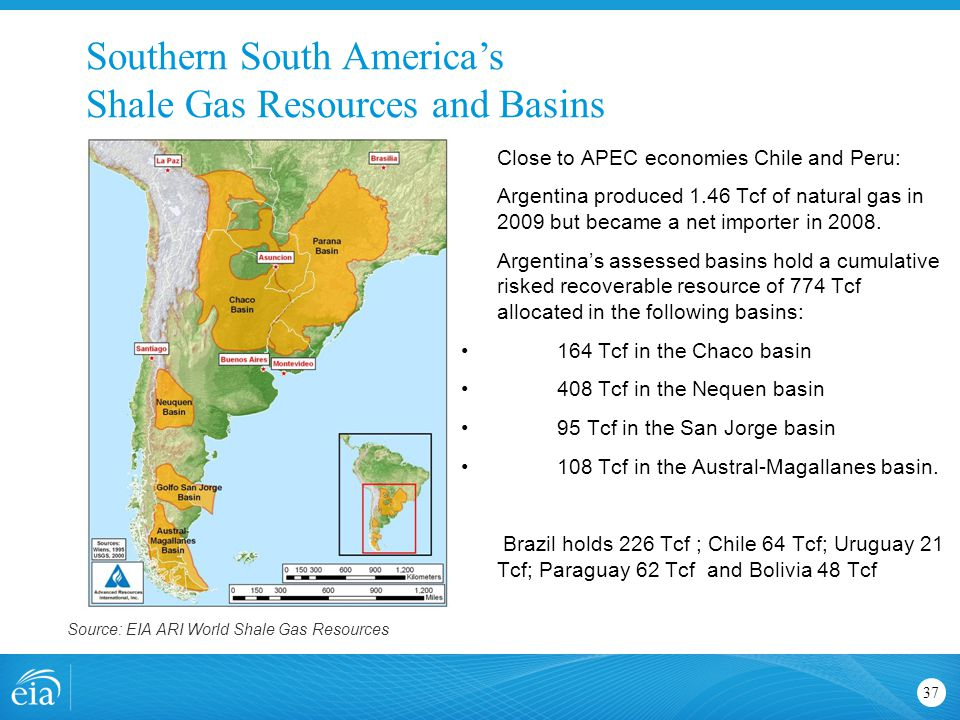 Southern South America's Shale Gas Resources and Basins 37 Close to APEC economies Chile and Peru: Argentina produced 1.46 Tcf of natural gas in 2009 but became a net importer in 2008.