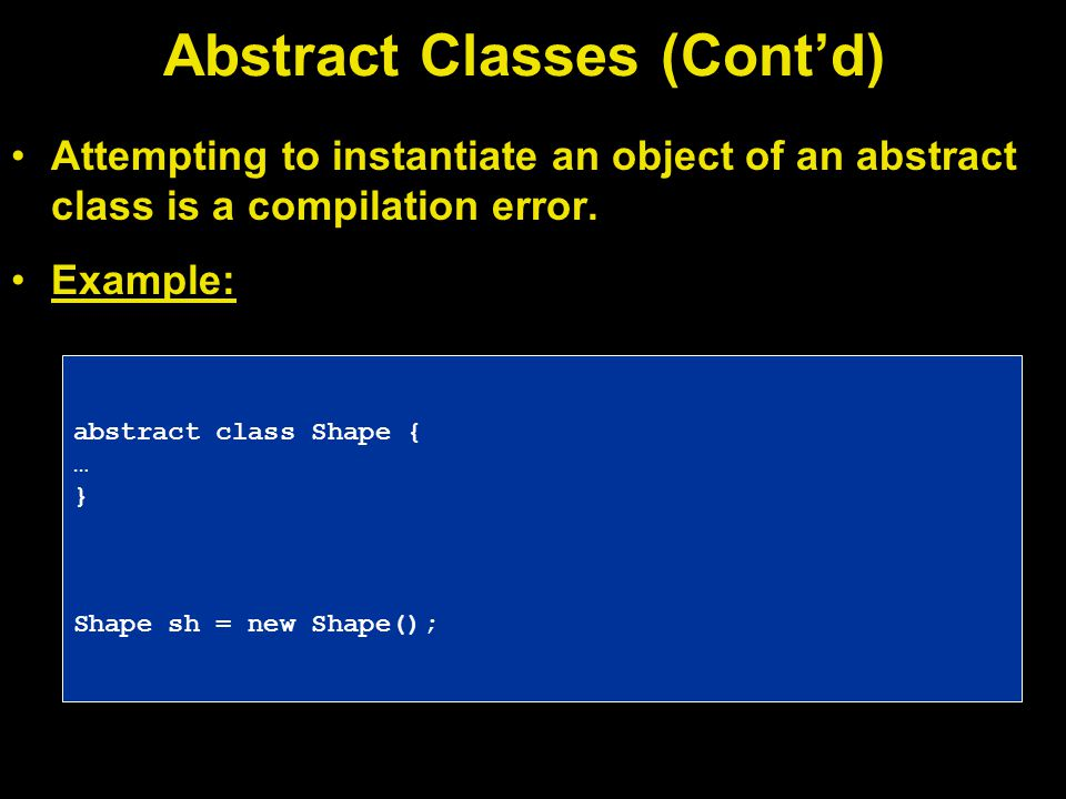 Attempting to instantiate an object of an abstract class is a compilation error.