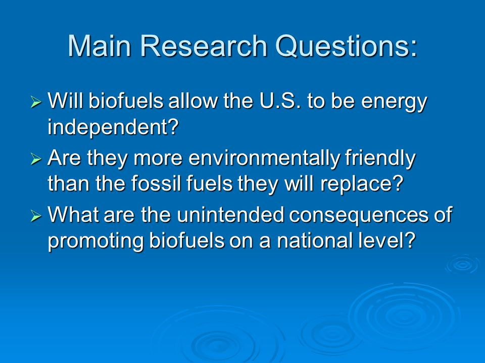 Main Research Questions:  Will biofuels allow the U.S.