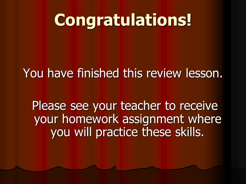 Congratulations. You have finished this review lesson.