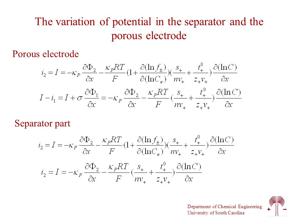 Department of Chemical Engineering University of South Carolina The variation of potential in the separator and the porous electrode Porous electrode Separator part