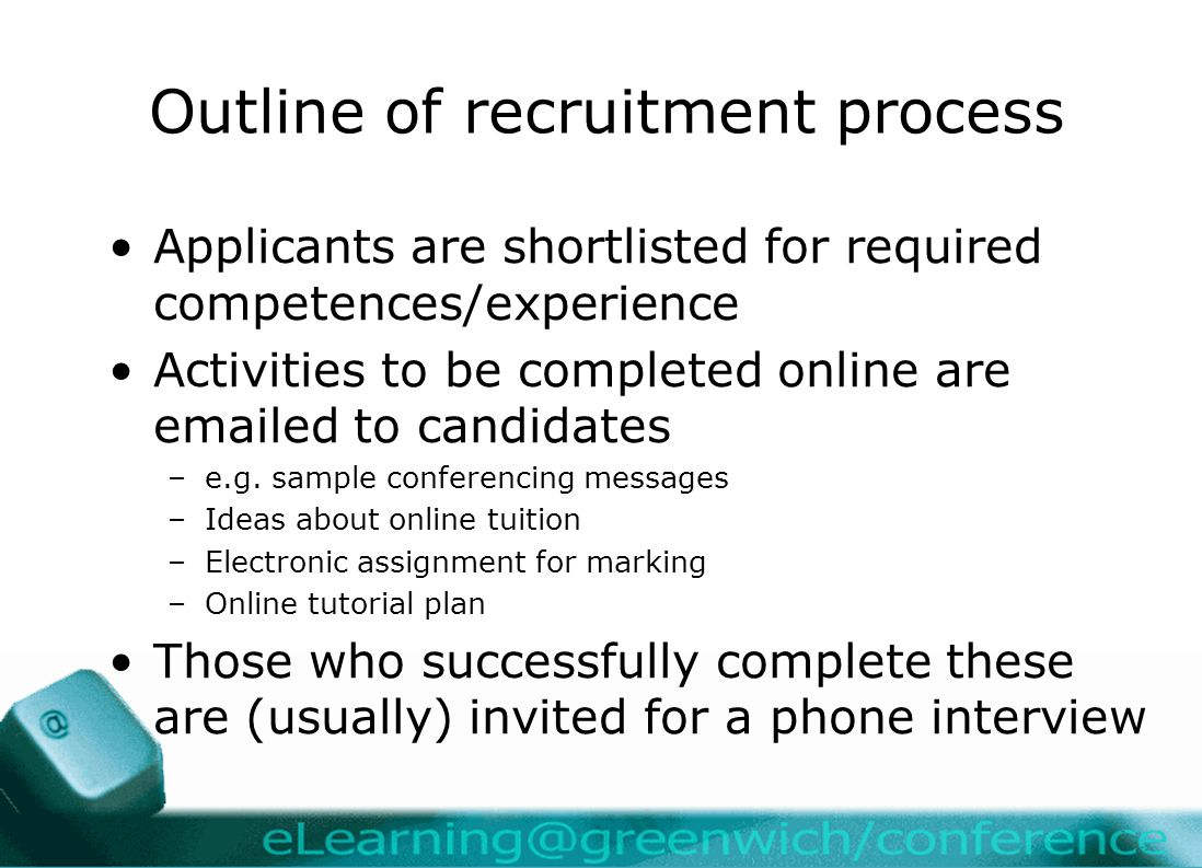 Outline of recruitment process Applicants are shortlisted for required competences/experience Activities to be completed online are  ed to candidates –e.g.