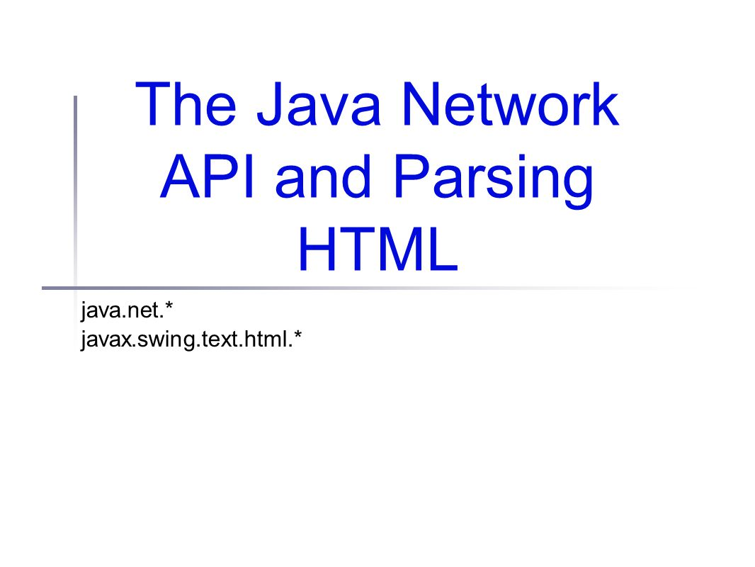The Java Network API and Parsing HTML java net * javax swing text