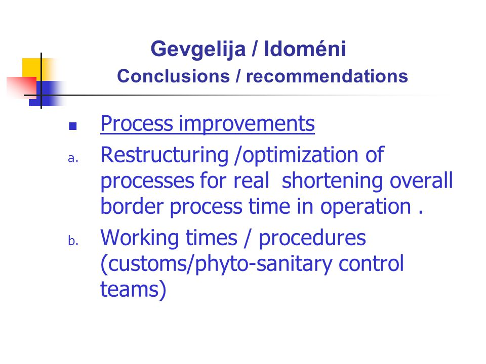 Gevgelija / Idoméni Conclusions / recommendations Process improvements a.