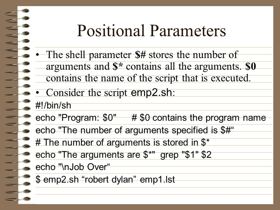 Positional Parameters The shell parameter $# stores the number of arguments and $* contains all the arguments.