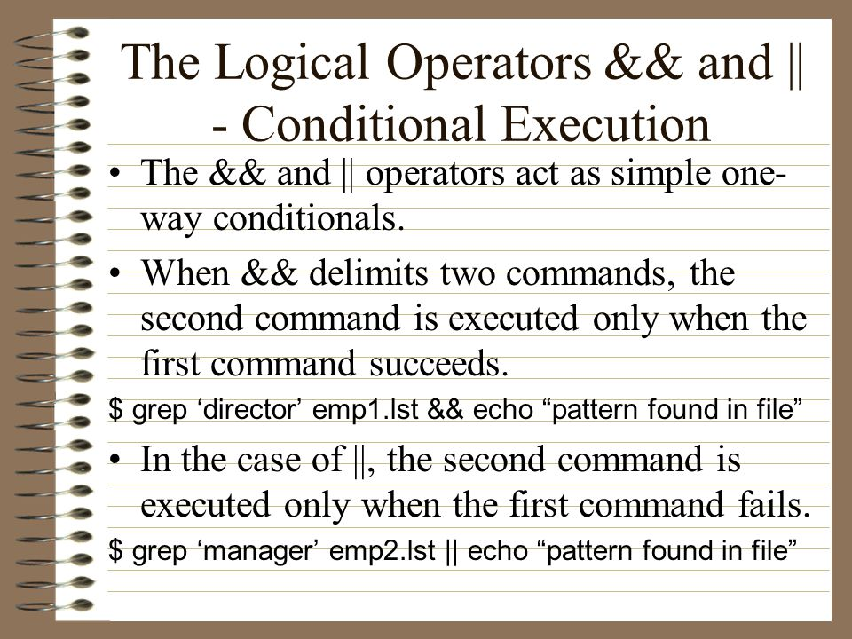 The Logical Operators && and || - Conditional Execution The && and || operators act as simple one- way conditionals.