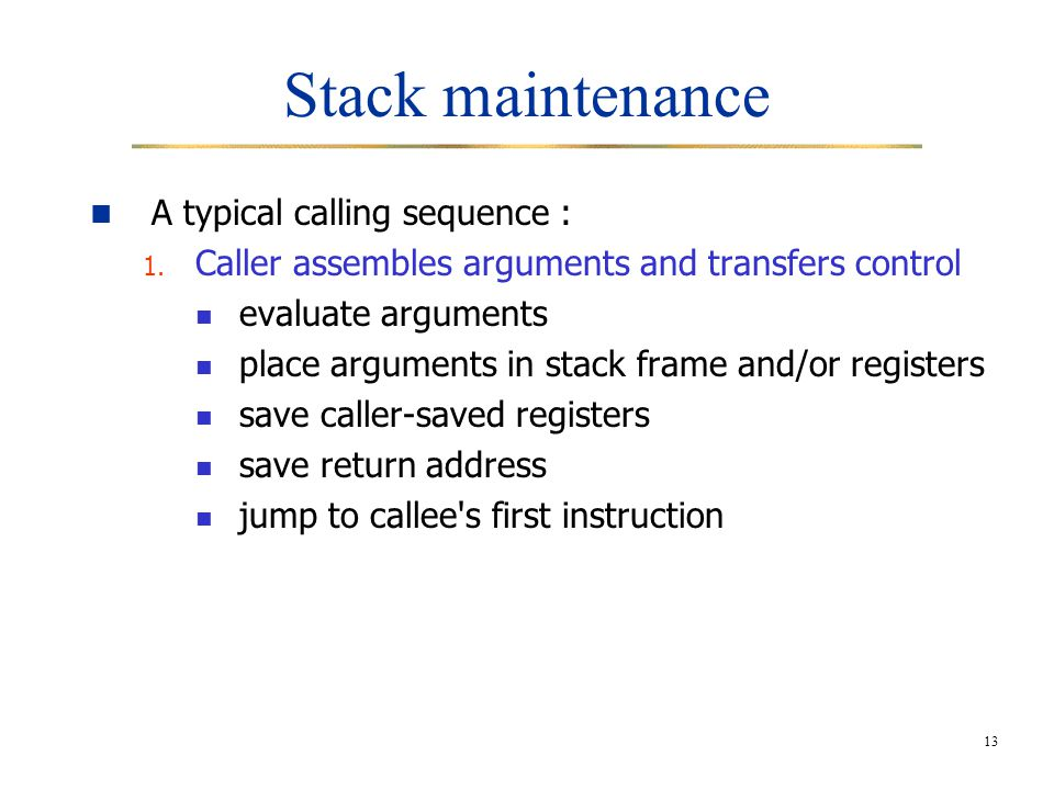 13 Stack maintenance A typical calling sequence : 1.