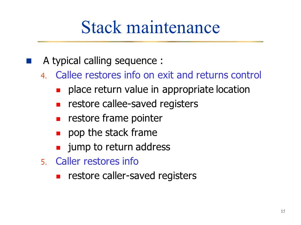 15 Stack maintenance A typical calling sequence : 4.