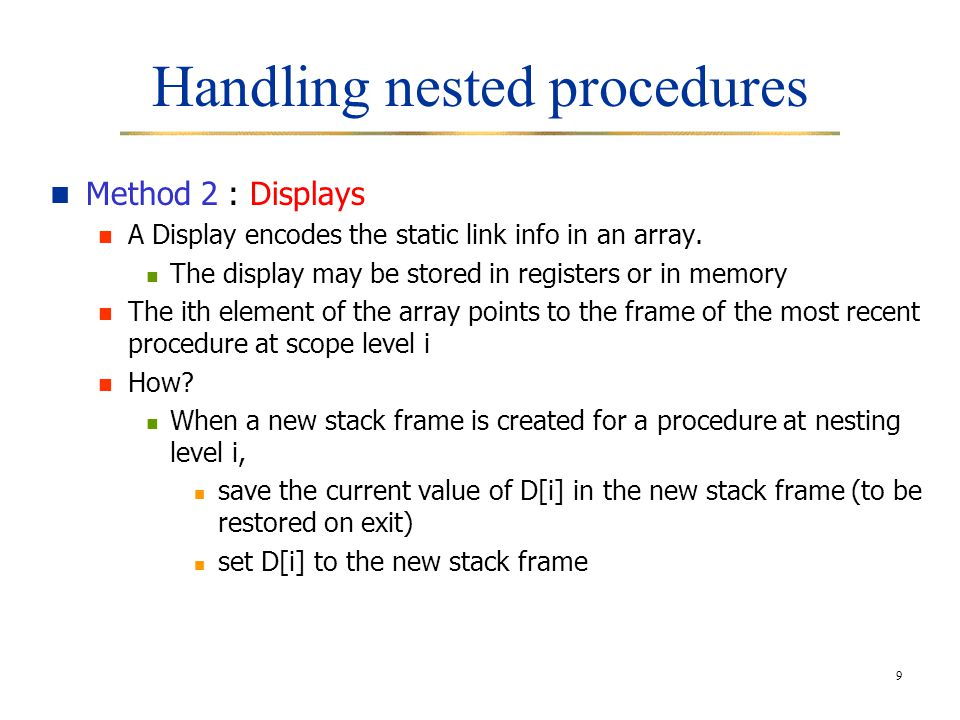 9 Handling nested procedures Method 2 : Displays A Display encodes the static link info in an array.