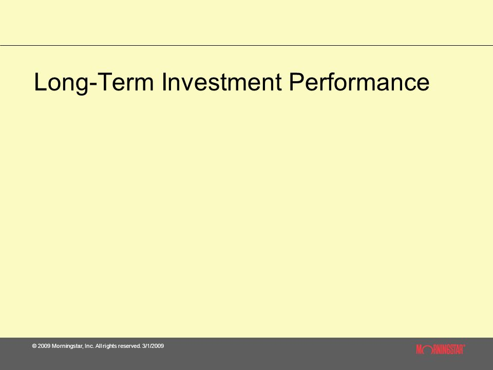 © 2009 Morningstar, Inc. All rights reserved. 3/1/2009 Long-Term Investment Performance