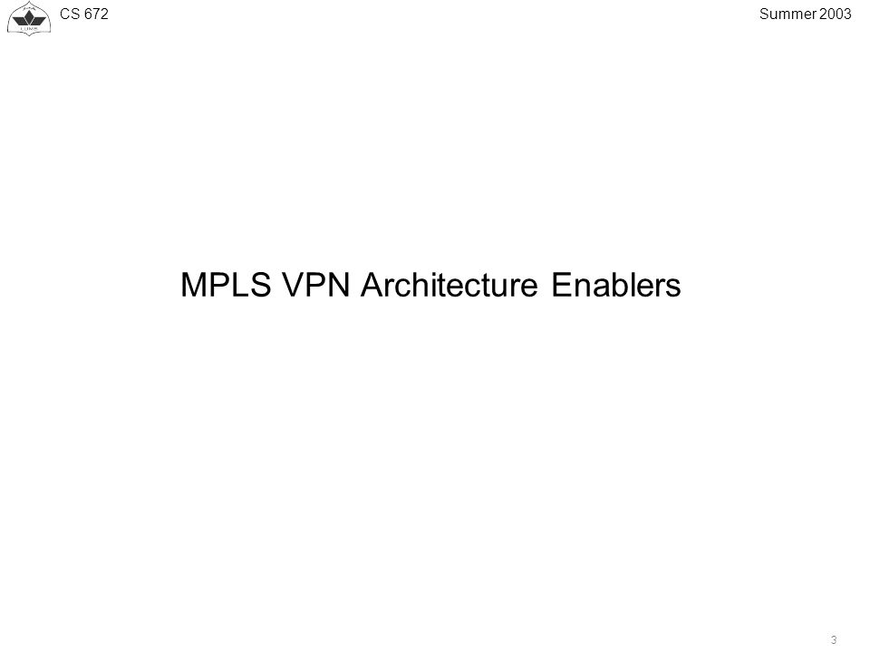 CS Summer 2003 MPLS VPN Architecture Enablers
