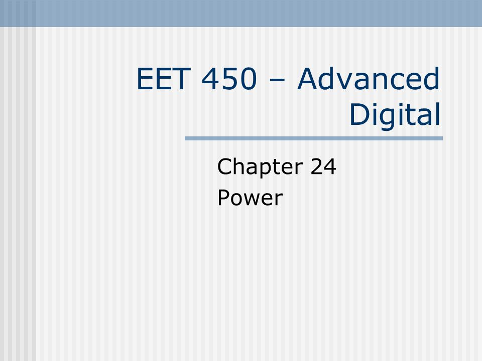 EET 450 – Advanced Digital Chapter 24 Power