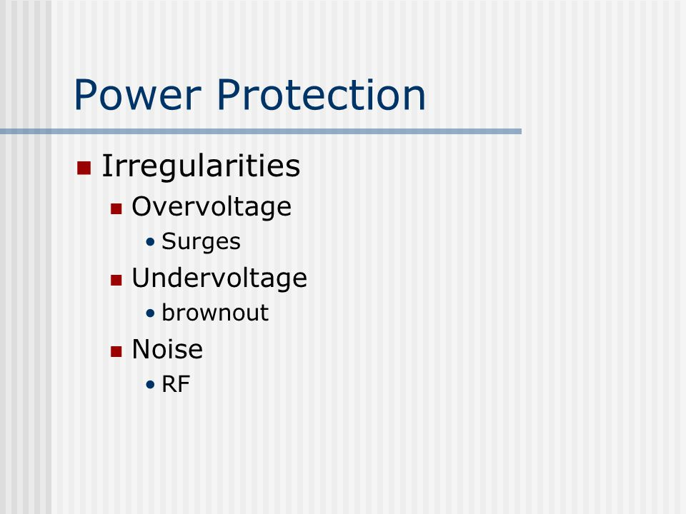 Power Protection Irregularities Overvoltage Surges Undervoltage brownout Noise RF