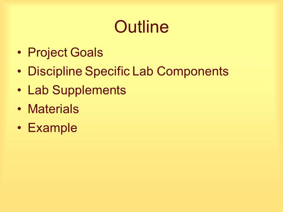 Outline Project Goals Discipline Specific Lab Components Lab Supplements Materials Example