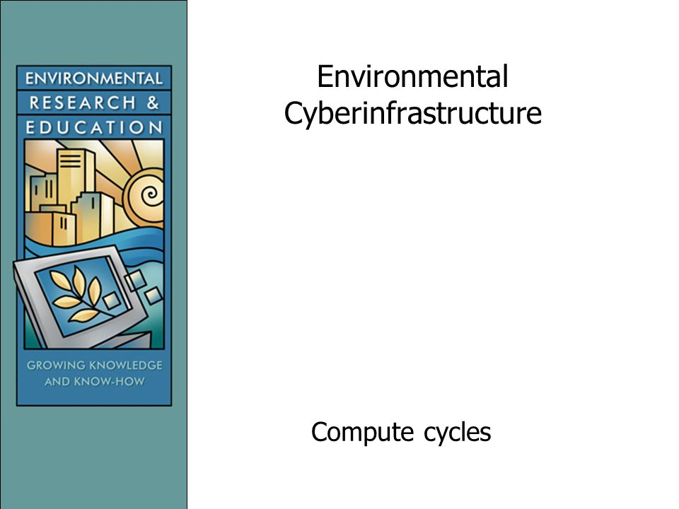 Environmental Cyberinfrastructure Compute cycles
