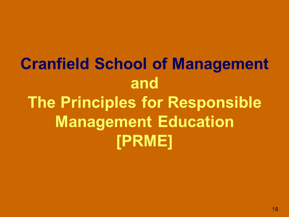16 Cranfield School of Management and The Principles for Responsible Management Education [PRME]