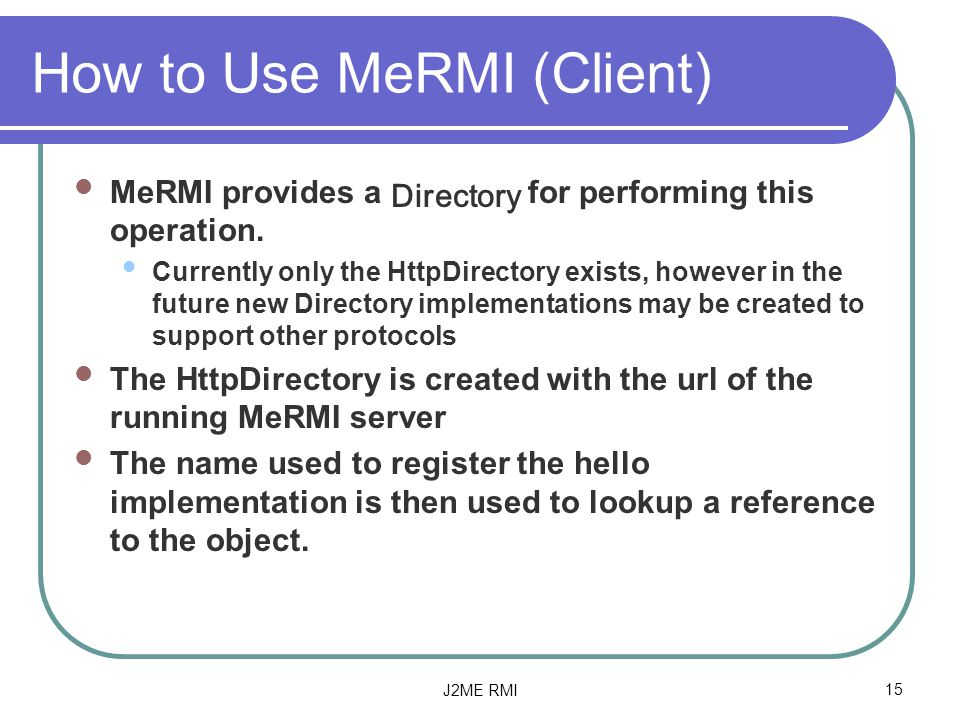 J2ME RMI15 How to Use MeRMI (Client) MeRMI provides a Directory for performing this operation.