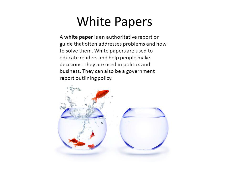 White Papers A white paper is an authoritative report or guide that often addresses problems and how to solve them.