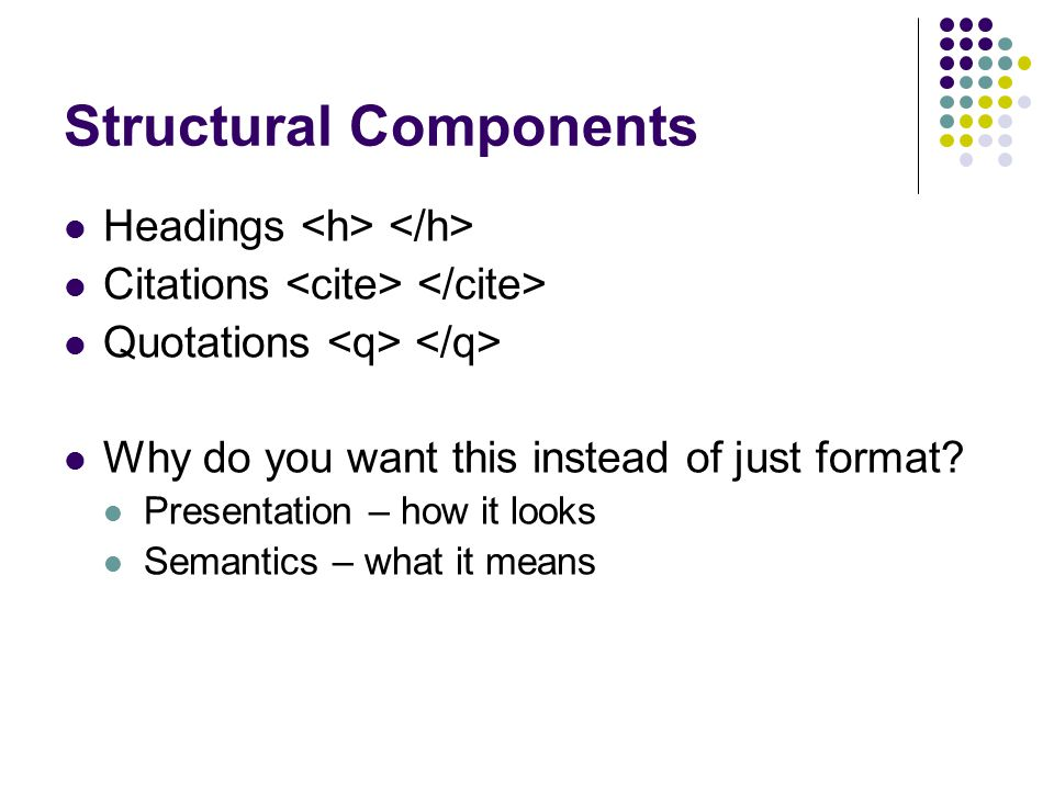 Structural Components Headings Citations Quotations Why do you want this instead of just format.