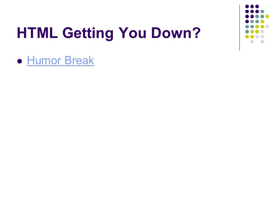 HTML Getting You Down Humor Break