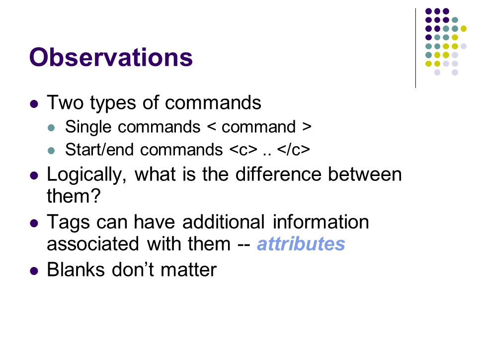 Observations Two types of commands Single commands Start/end commands..