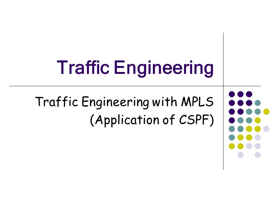 Traffic Engineering Traffic Engineering with MPLS (Application of CSPF)