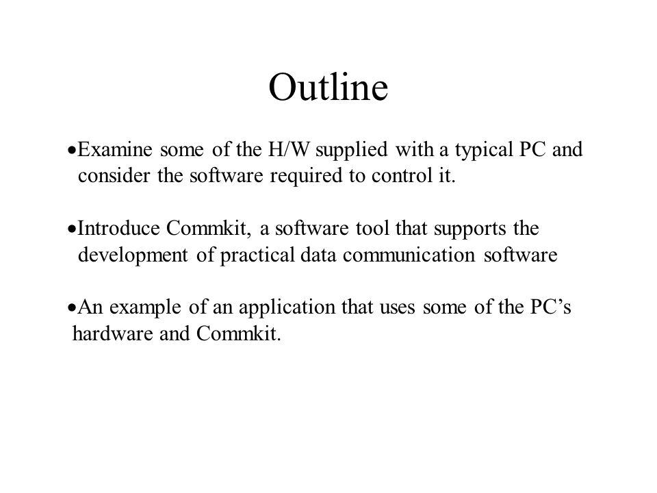 Outline  Examine some of the H/W supplied with a typical PC and consider the software required to control it.