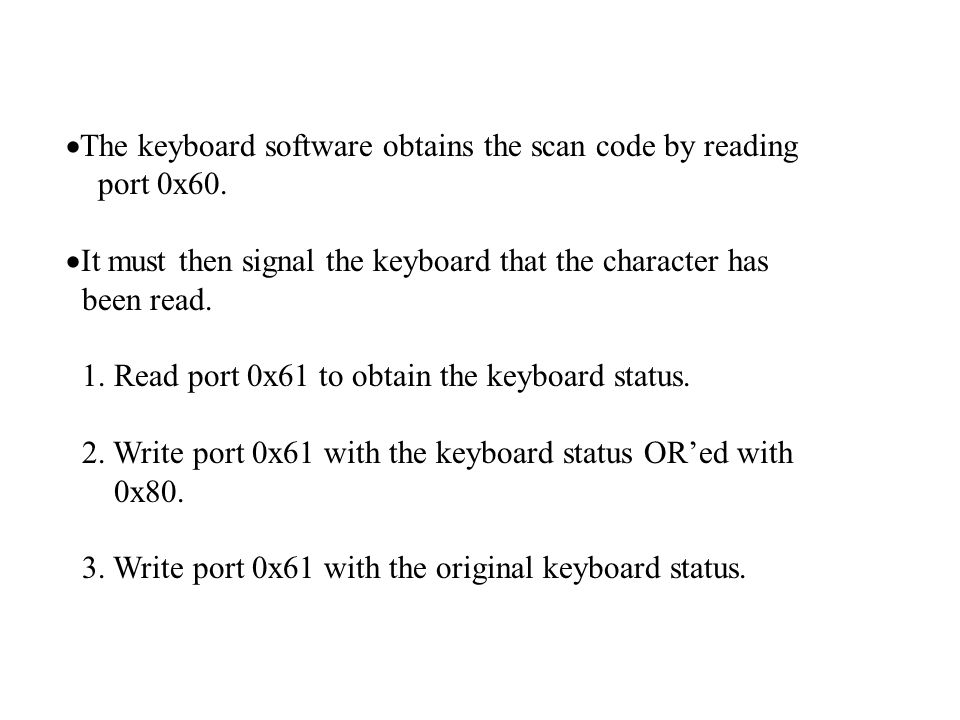  The keyboard software obtains the scan code by reading port 0x60.