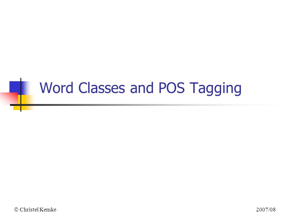  Christel Kemke 2007/08 Word Classes and POS Tagging
