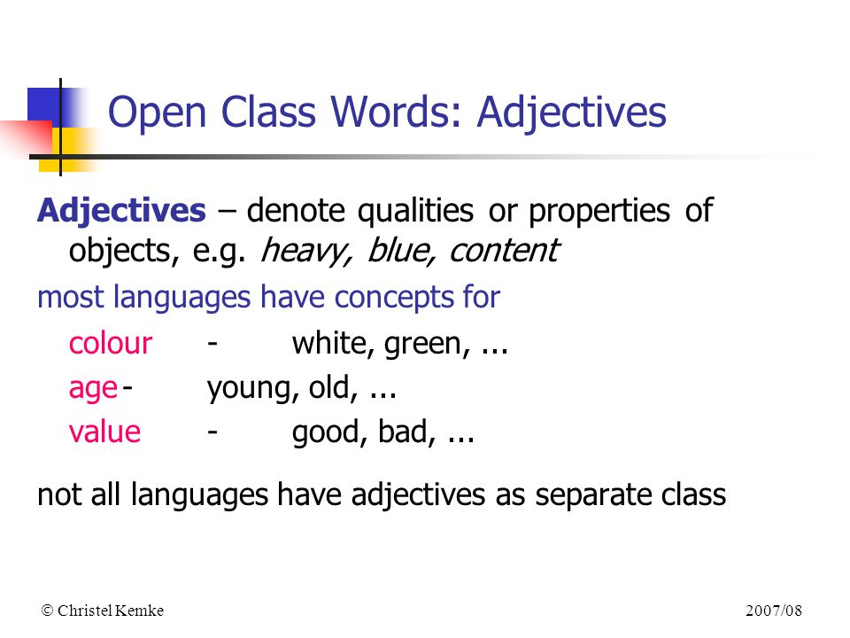 2007/08  Christel Kemke Open Class Words: Adjectives Adjectives – denote qualities or properties of objects, e.g.