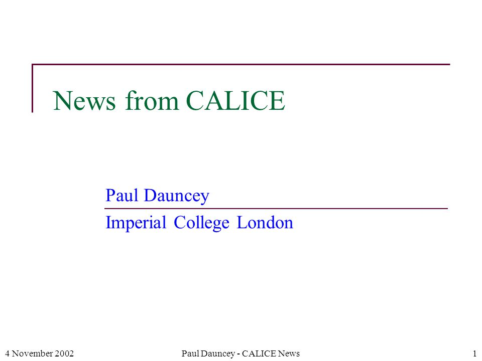 4 November 2002Paul Dauncey - CALICE News1 News from CALICE Paul Dauncey Imperial College London