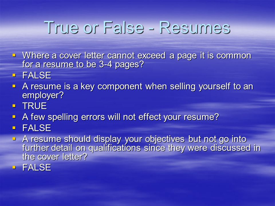 True or False - Resumes  Where a cover letter cannot exceed a page it is common for a resume to be 3-4 pages.