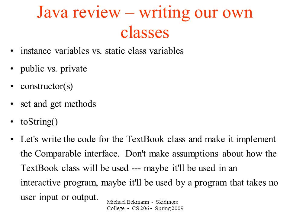 Michael Eckmann - Skidmore College - CS Spring 2009 Java review – writing our own classes instance variables vs.
