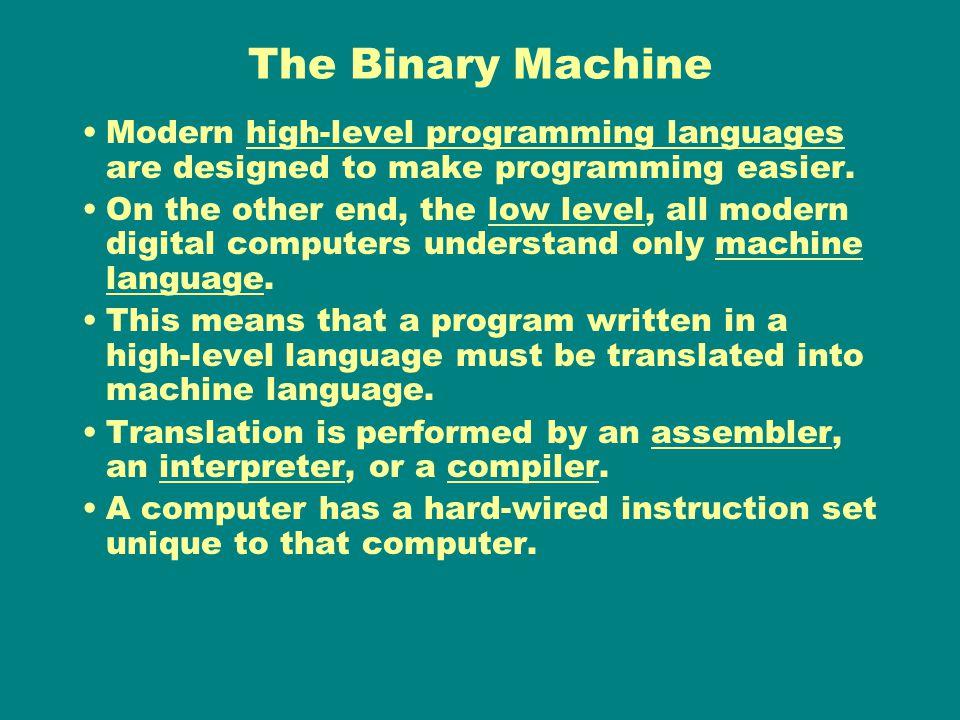 The Binary Machine Modern high-level programming languages are ...