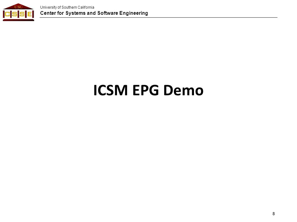 University of Southern California Center for Systems and Software Engineering ICSM EPG Demo 8