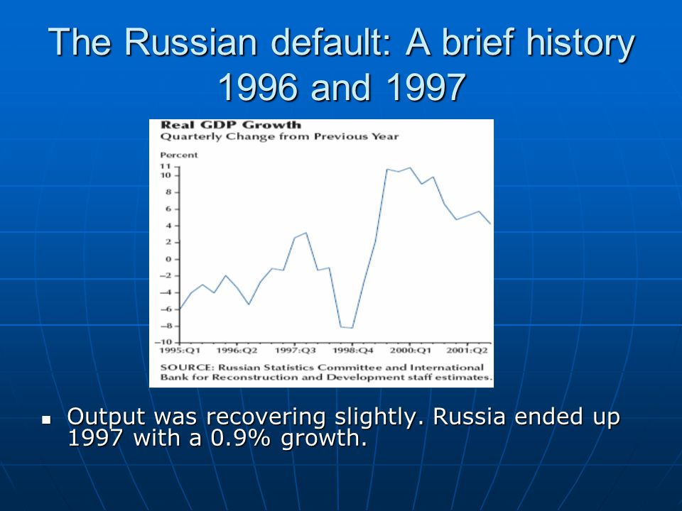 The Russian default: A brief history 1996 and 1997 Output was recovering slightly.