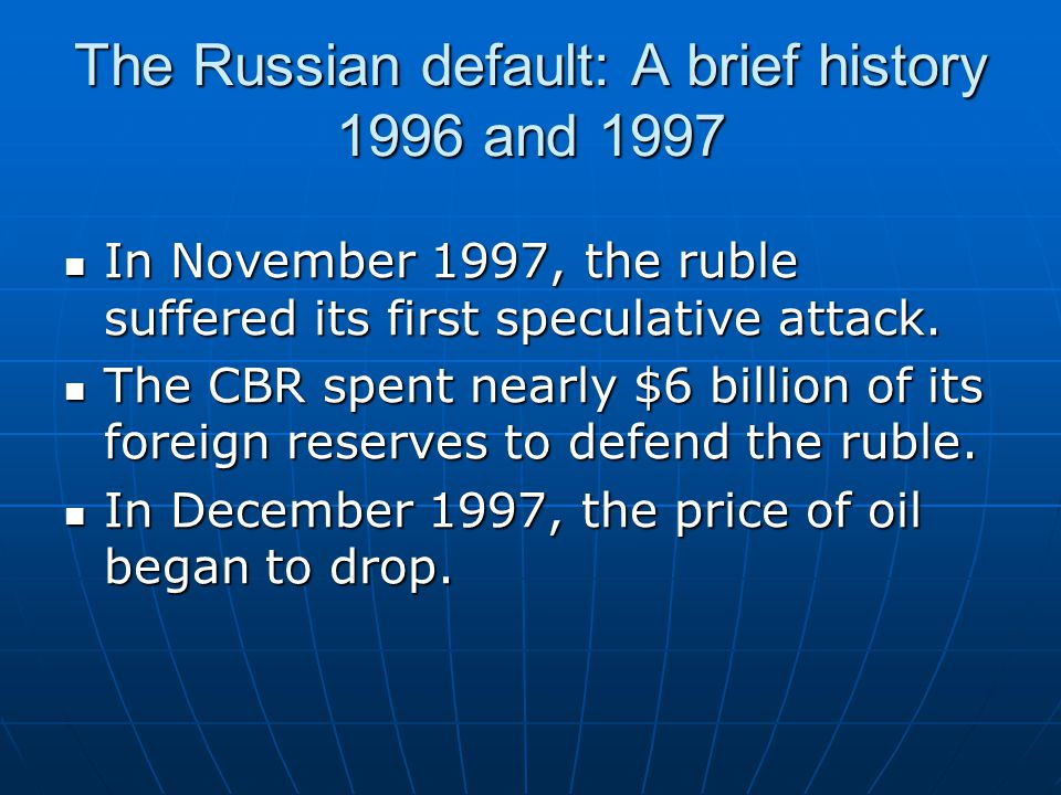 The Russian default: A brief history 1996 and 1997 In November 1997, the ruble suffered its first speculative attack.