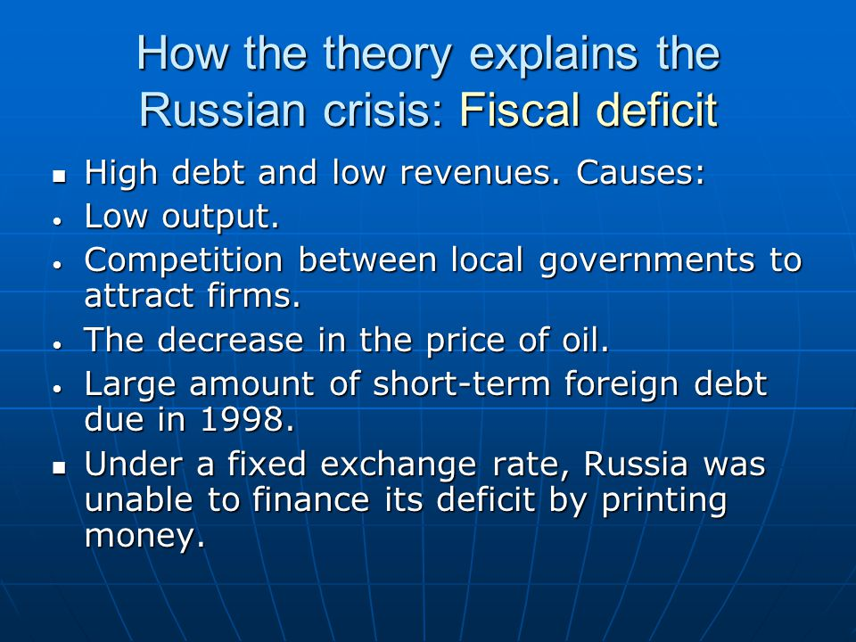 How the theory explains the Russian crisis: Fiscal deficit High debt and low revenues.