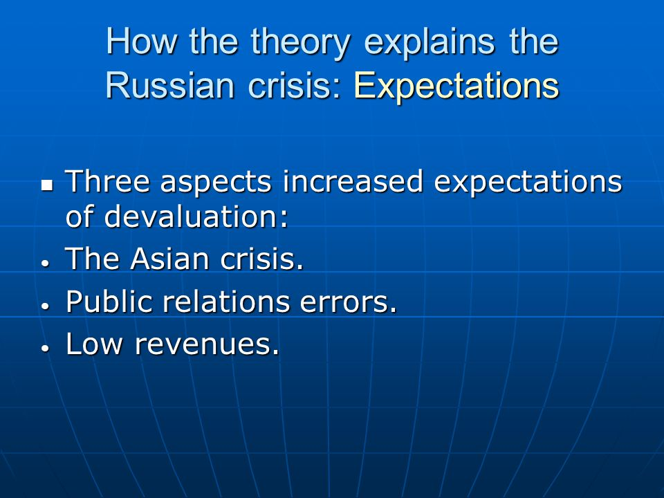 How the theory explains the Russian crisis: Expectations Three aspects increased expectations of devaluation: Three aspects increased expectations of devaluation: The Asian crisis.