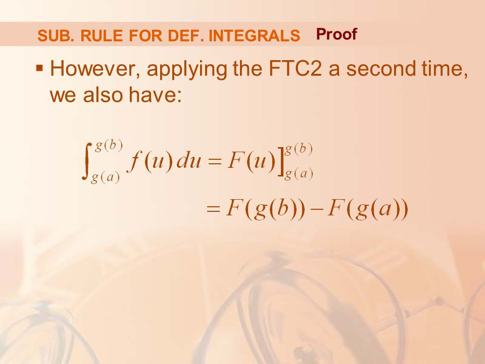  However, applying the FTC2 a second time, we also have: SUB. RULE FOR DEF. INTEGRALS Proof