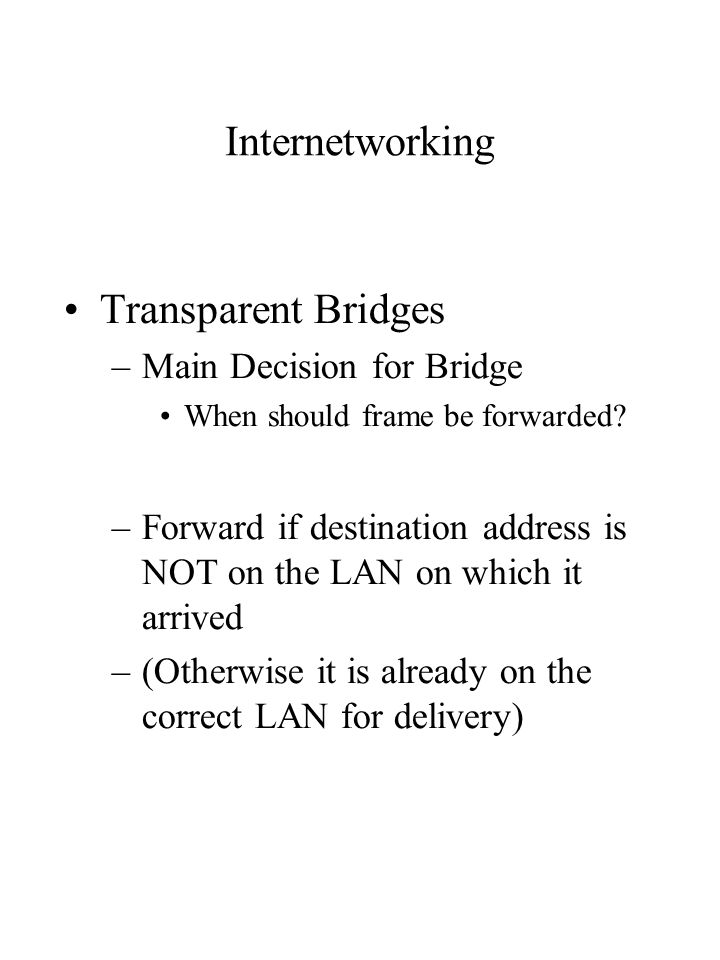 Internetworking Transparent Bridges –Main Decision for Bridge When should frame be forwarded.