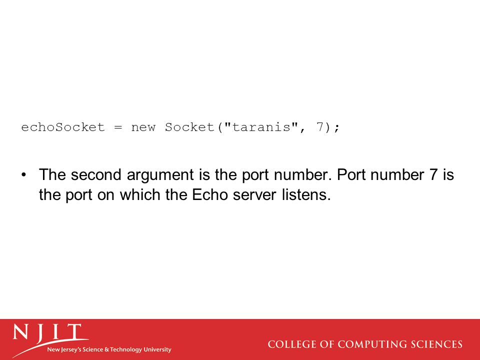 echoSocket = new Socket( taranis , 7); The second argument is the port number.