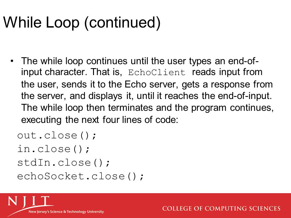 While Loop (continued) The while loop continues until the user types an end-of- input character.