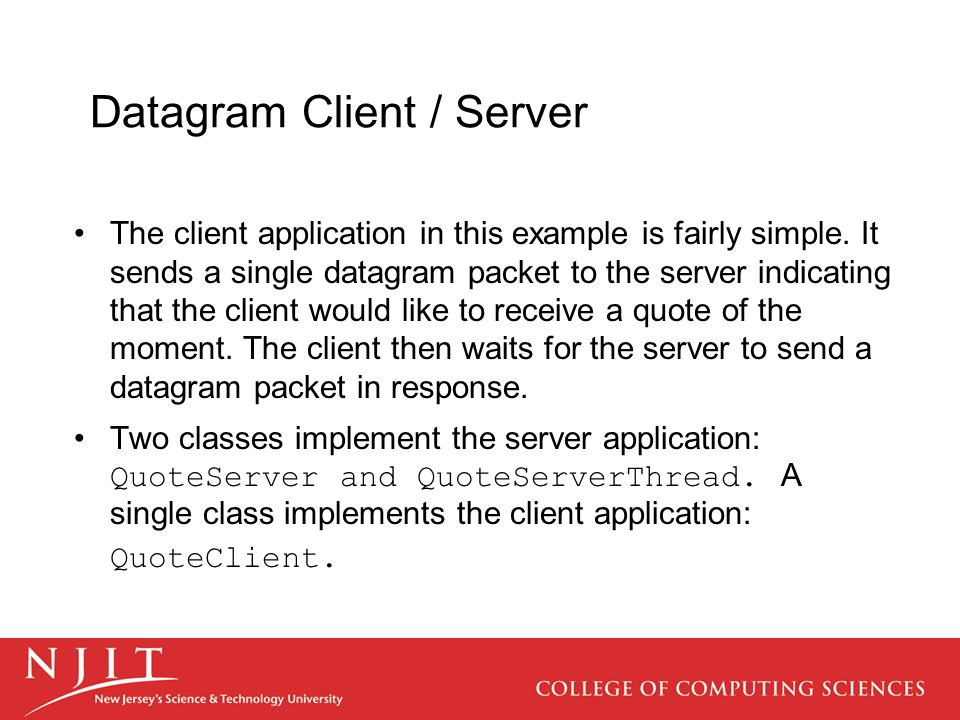 Datagram Client / Server The client application in this example is fairly simple.